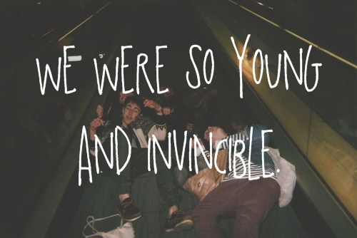 we-were-so-young-and-invincible-friendship-quote